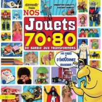 \'\'Nos Jouets 70-80\'\' Collector book -By S. Carletti & V. Dubost - Editions Hors Collection
